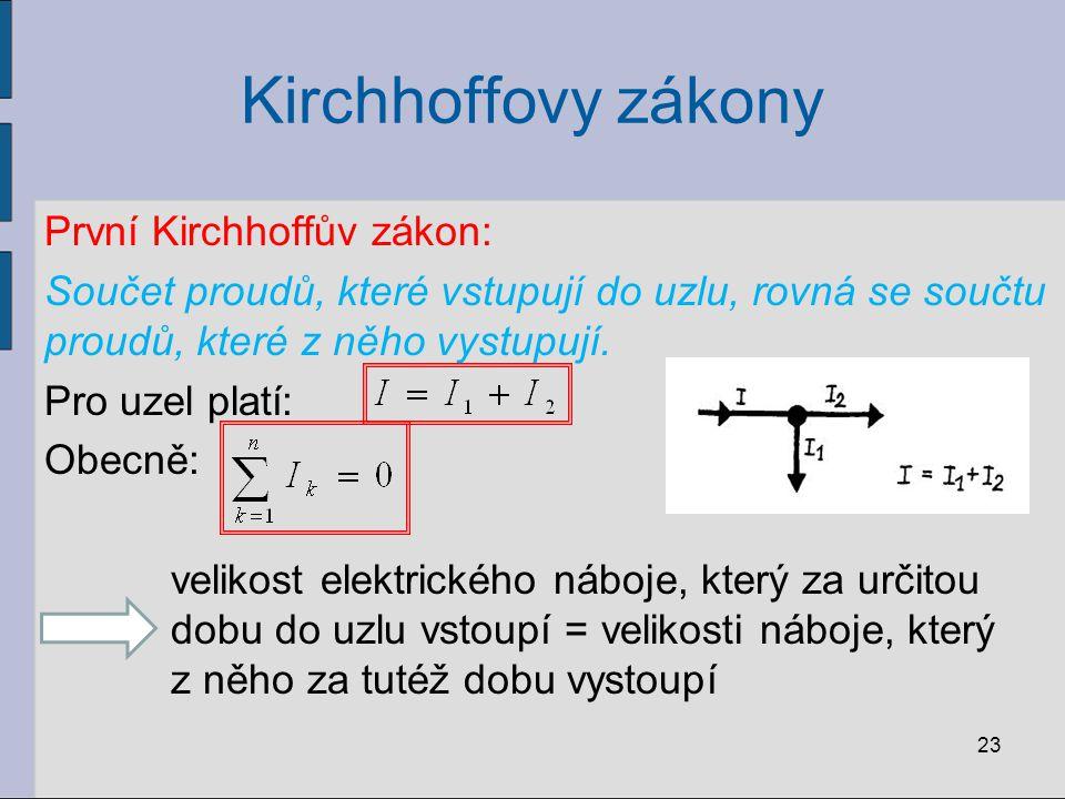 Kirchhoffovy zákony První Kirchhoffův zákon: Součet proudů, které vstupují do uzlu, rovná se součtu proudů, které z něho vystupují. Pro uzel platí: Ob