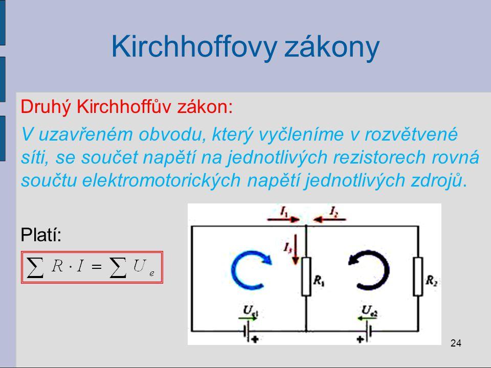 Kirchhoffovy zákony Druhý Kirchhoffův zákon: V uzavřeném obvodu, který vyčleníme v rozvětvené síti, se součet napětí na jednotlivých rezistorech rovná