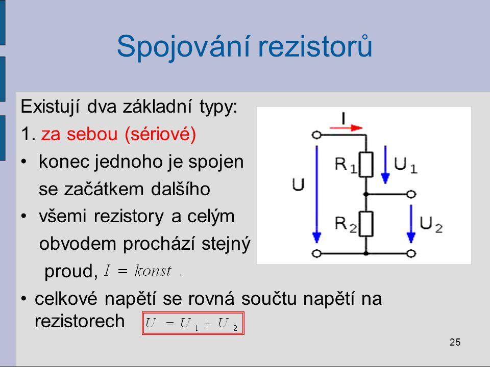 Spojování rezistorů Existují dva základní typy: 1. za sebou (sériové) konec jednoho je spojen se začátkem dalšího všemi rezistory a celým obvodem proc