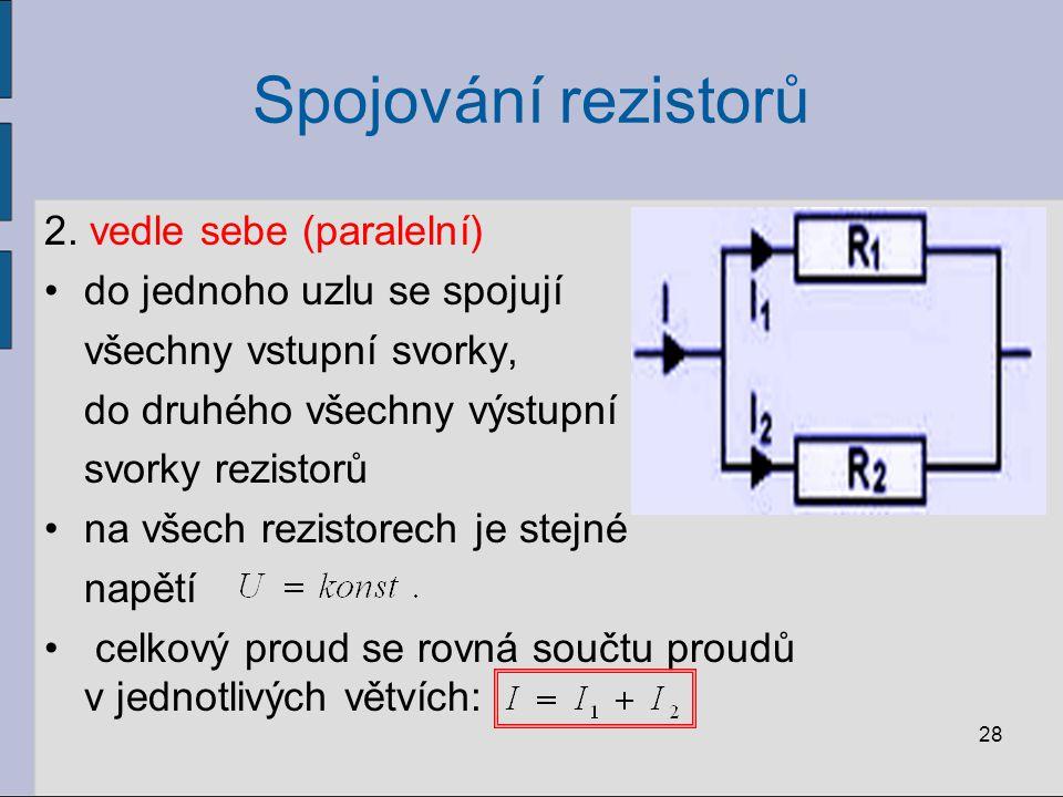 Spojování rezistorů 2. vedle sebe (paralelní) do jednoho uzlu se spojují všechny vstupní svorky, do druhého všechny výstupní svorky rezistorů na všech