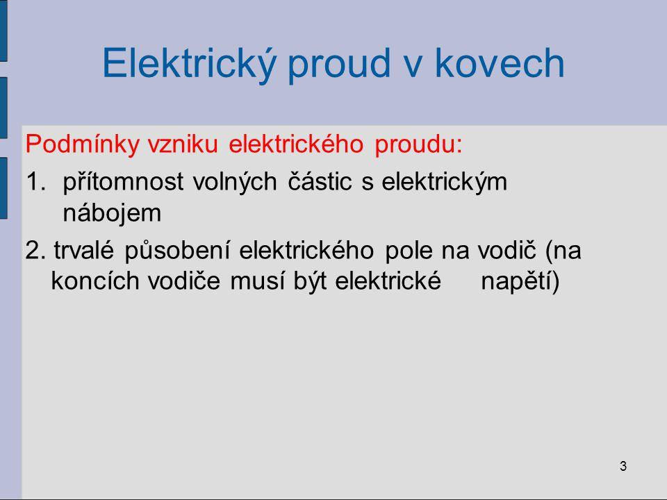 Elektrický proud v kovech Podmínky vzniku elektrického proudu: 1.přítomnost volných částic s elektrickým nábojem 2. trvalé působení elektrického pole