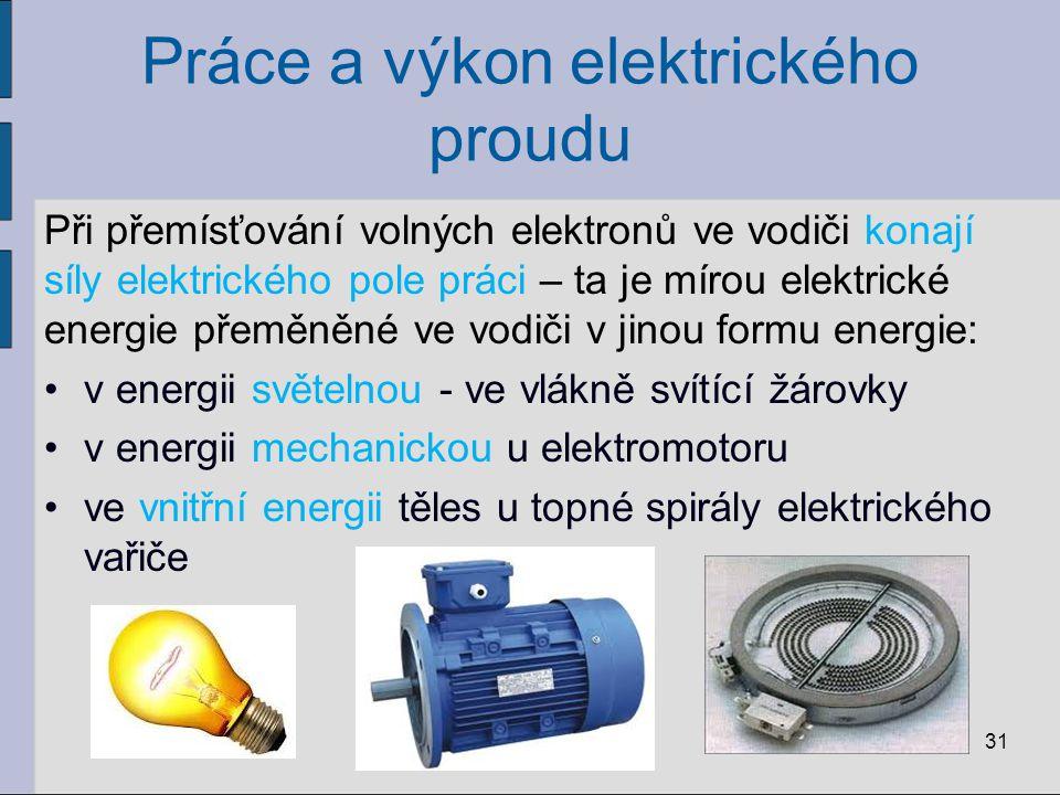 Práce a výkon elektrického proudu Při přemísťování volných elektronů ve vodiči konají síly elektrického pole práci – ta je mírou elektrické energie př