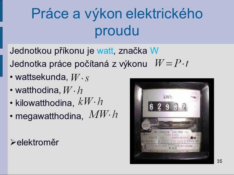 Práce a výkon elektrického proudu Jednotkou příkonu je watt, značka W Jednotka práce počítaná z výkonu wattsekunda, watthodina, kilowatthodina, megawa