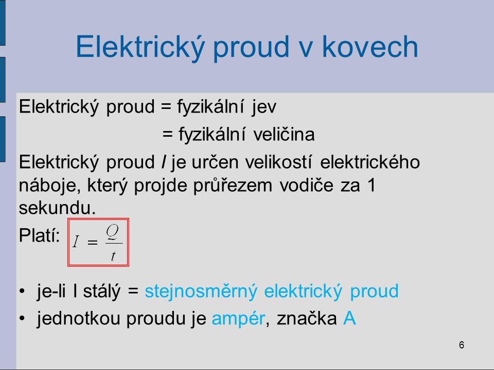 Elektrický proud = fyzikální jev = fyzikální veličina Elektrický proud I je určen velikostí elektrického náboje, který projde průřezem vodiče za 1 sek