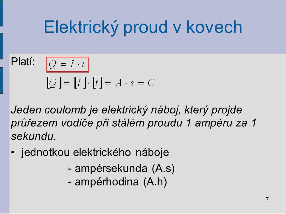 Elektrický proud v kovech Platí: Jeden coulomb je elektrický náboj, který projde průřezem vodiče při stálém proudu 1 ampéru za 1 sekundu. jednotkou el