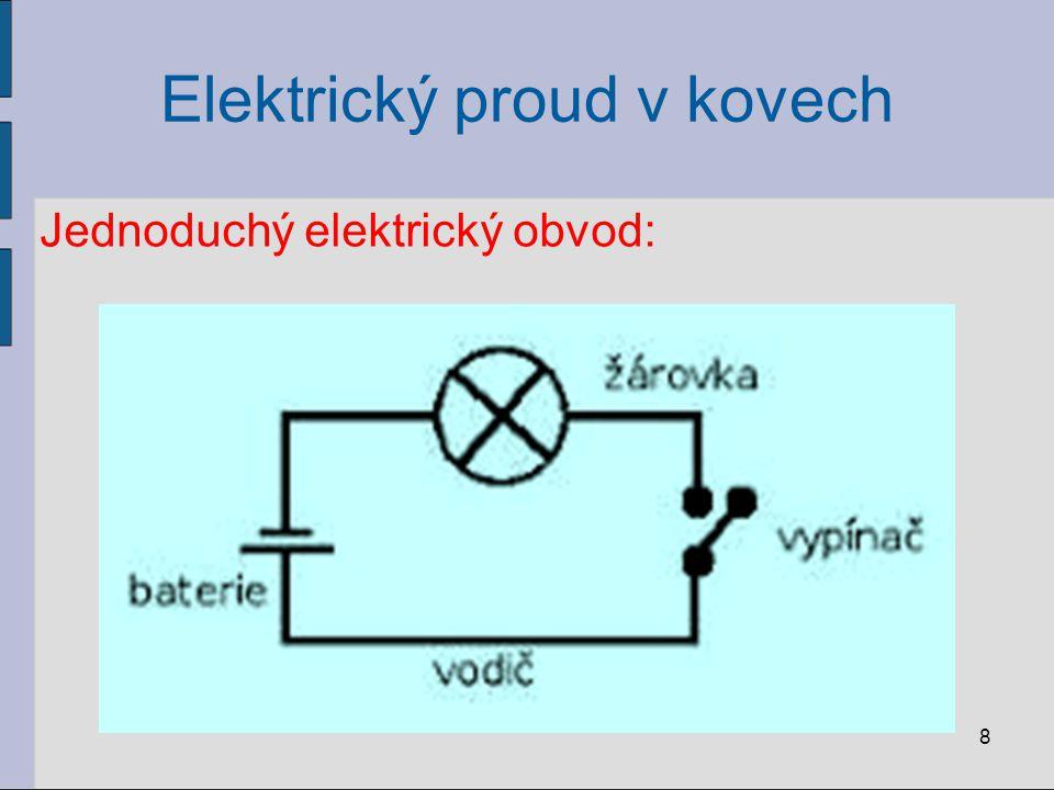 Elektrický proud v kovech Jednoduchý elektrický obvod: 8