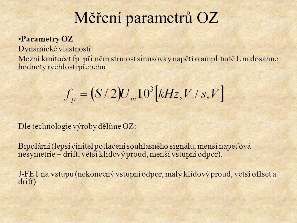 Parametry OZ Dynamické vlastnosti Mezní kmitočet fp: při něm strmost sinusovky napětí o amplitudě Um dosáhne hodnoty rychlosti přeběhu: Dle technologie výroby dělíme OZ: Bipolární (lepší činitel potlačení souhlasného signálu, menší napěťová nesymetrie = drift, větší klidový proud, menší vstupní odpor).