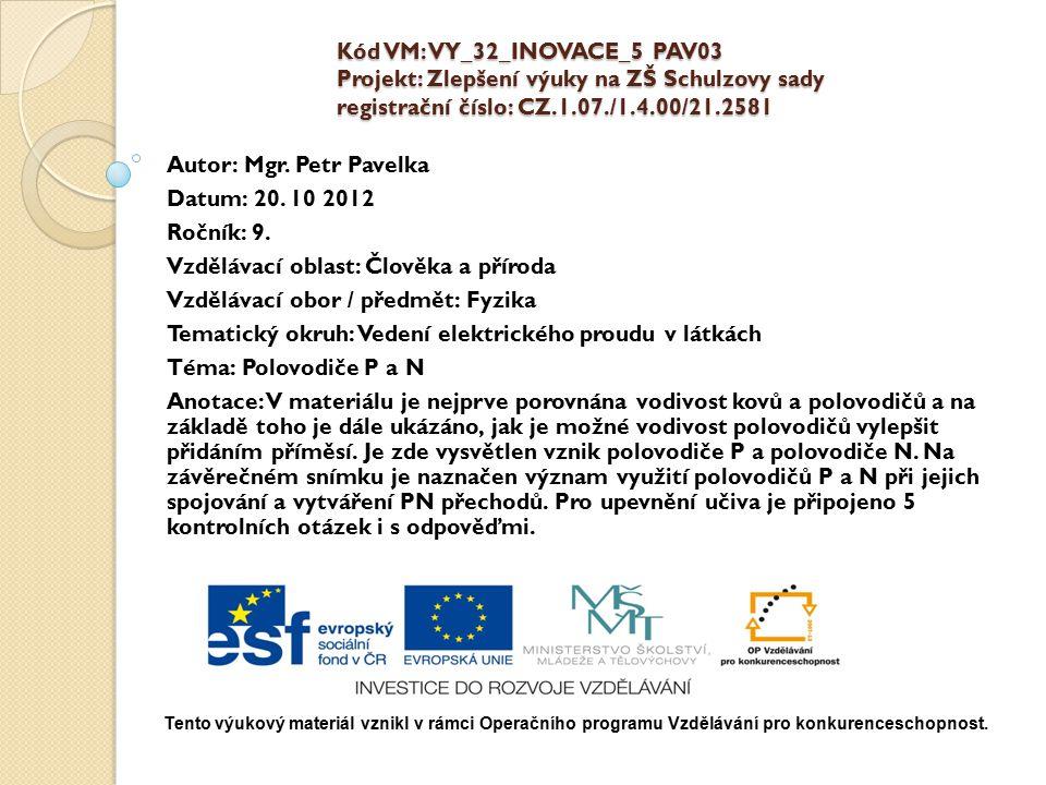 Kód VM: VY_32_INOVACE_5 PAV03 Projekt: Zlepšení výuky na ZŠ Schulzovy sady registrační číslo: CZ.1.07./1.4.00/21.2581 Autor: Mgr. Petr Pavelka Datum: