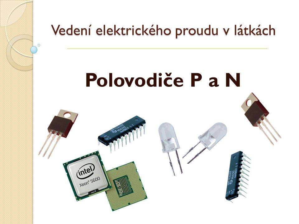 Vedení elektrického proudu v látkách Polovodiče P a N