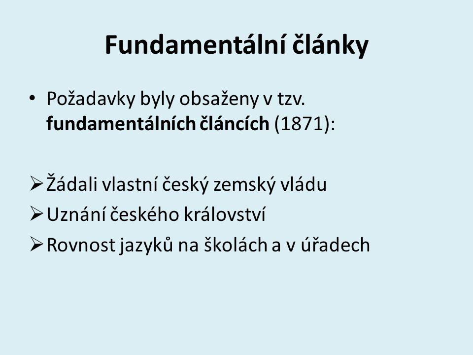 Fundamentální články Požadavky byly obsaženy v tzv. fundamentálních článcích (1871):  Žádali vlastní český zemský vládu  Uznání českého království 