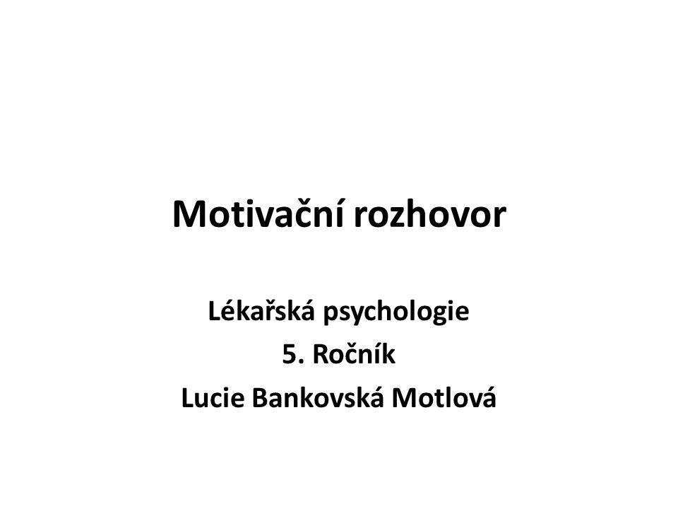 Motivační rozhovor Lékařská psychologie 5. Ročník Lucie Bankovská Motlová