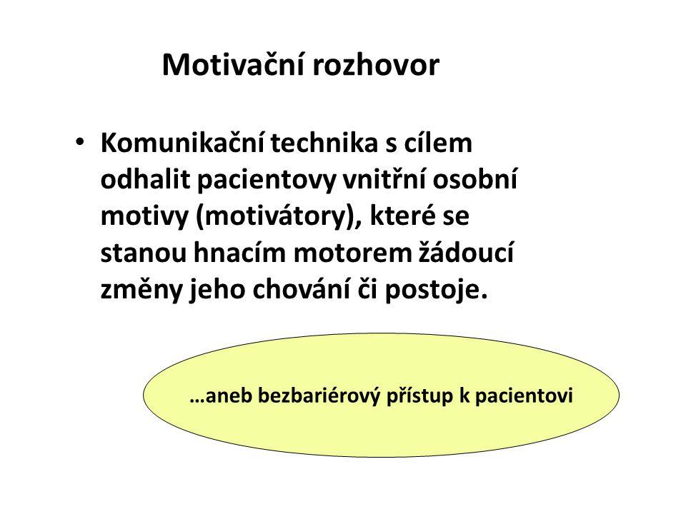 Motivační rozhovor Komunikační technika s cílem odhalit pacientovy vnitřní osobní motivy (motivátory), které se stanou hnacím motorem žádoucí změny je