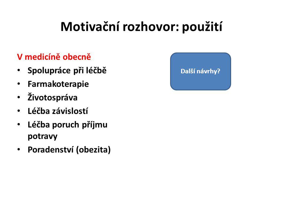 Motivační rozhovor: použití V medicíně obecně Spolupráce při léčbě Farmakoterapie Životospráva Léčba závislostí Léčba poruch příjmu potravy Poradenstv