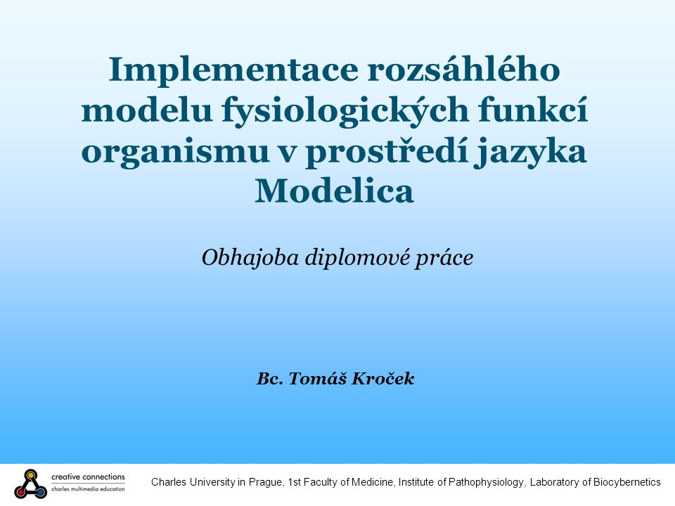 Charles University in Prague, 1st Faculty of Medicine, Institute of Pathophysiology, Laboratory of Biocybernetics Implementace rozsáhlého modelu fysio