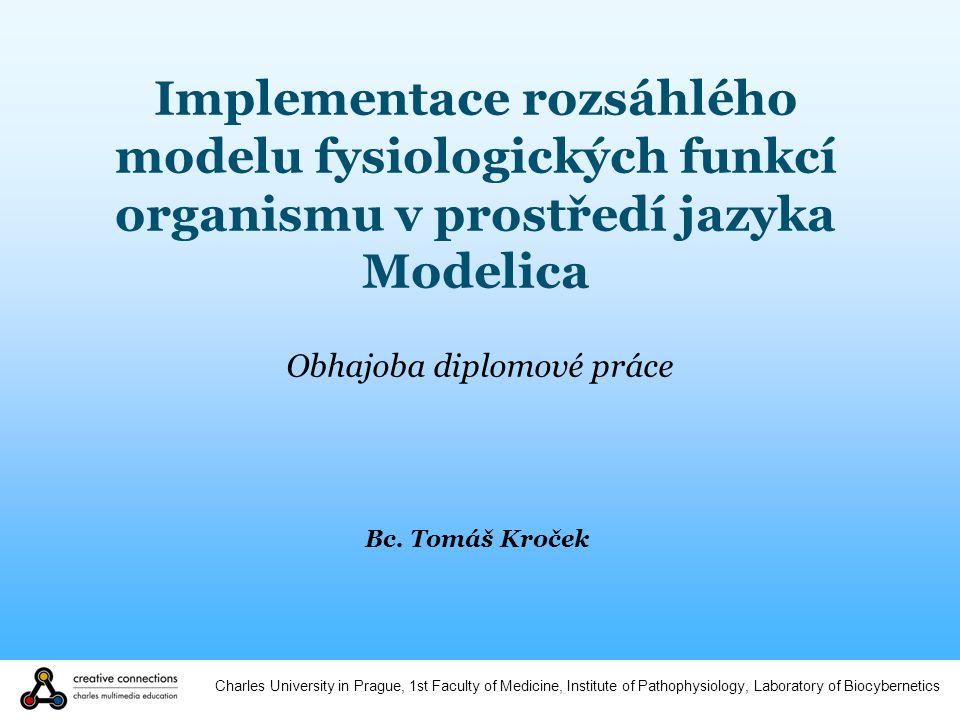 Charles University in Prague, 1st Faculty of Medicine, Institute of Pathophysiology, Laboratory of Biocybernetics Implementace rozsáhlého modelu fysiologických funkcí organismu v prostředí jazyka Modelica Bc.