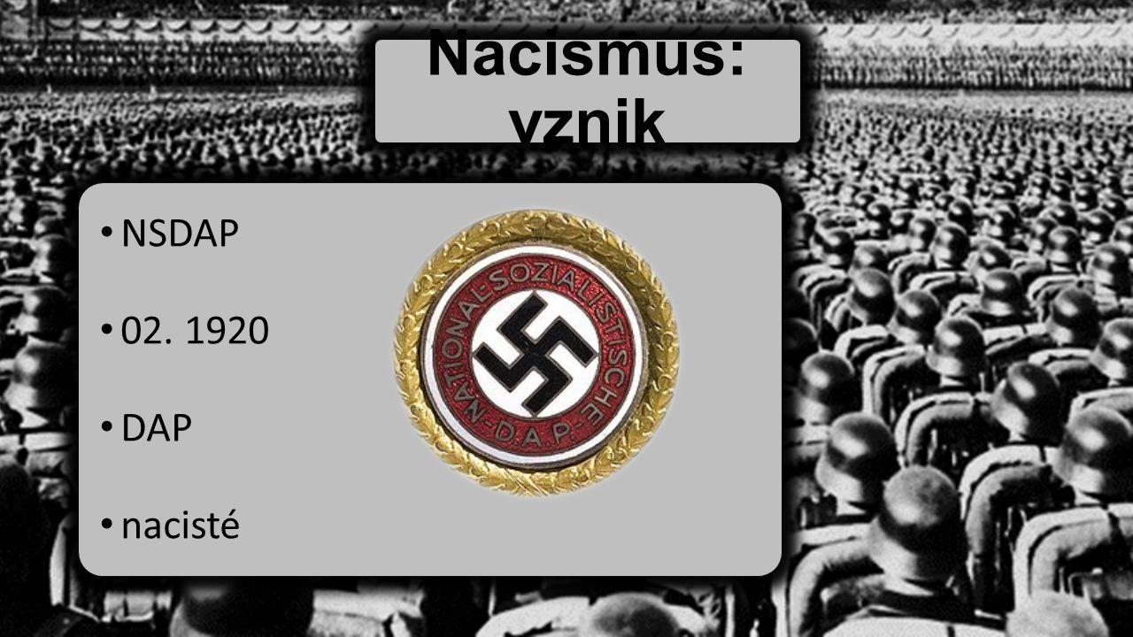 Nacismus: vznik NSDAP 02. 1920 DAP nacisté
