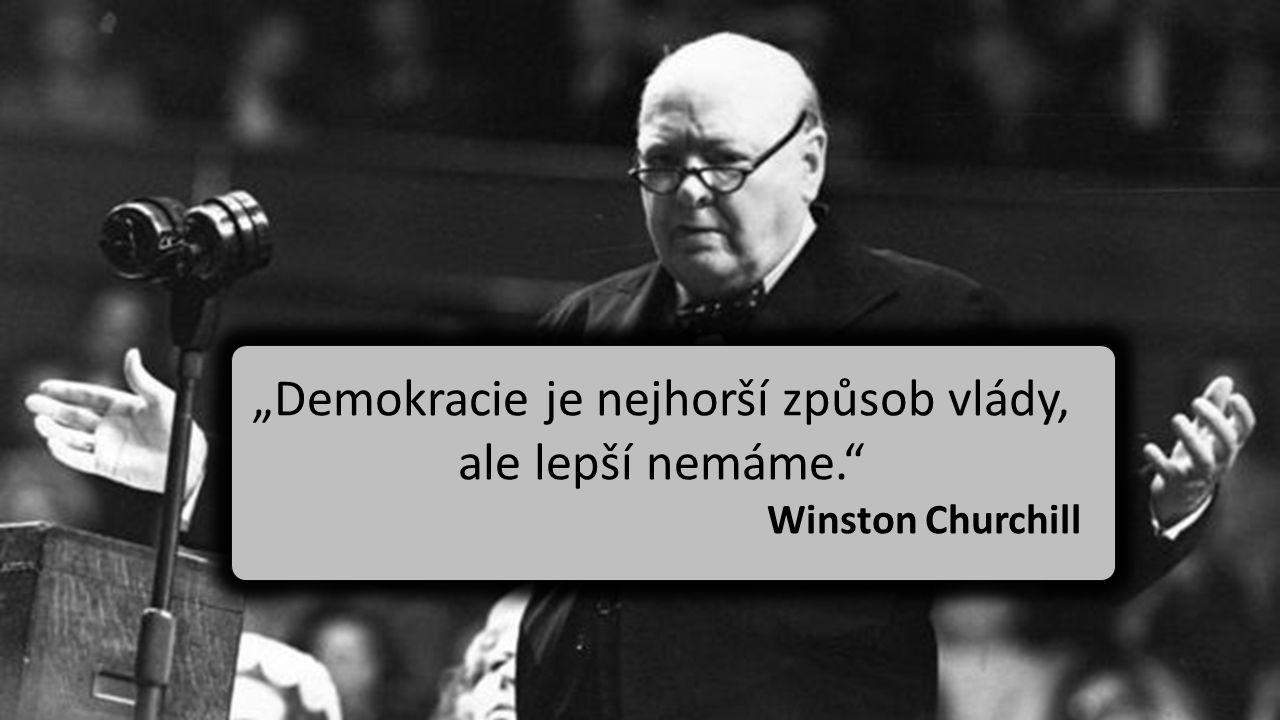 """""""Demokracie je nejhorší způsob vlády, ale lepší nemáme."""" Winston Churchill"""
