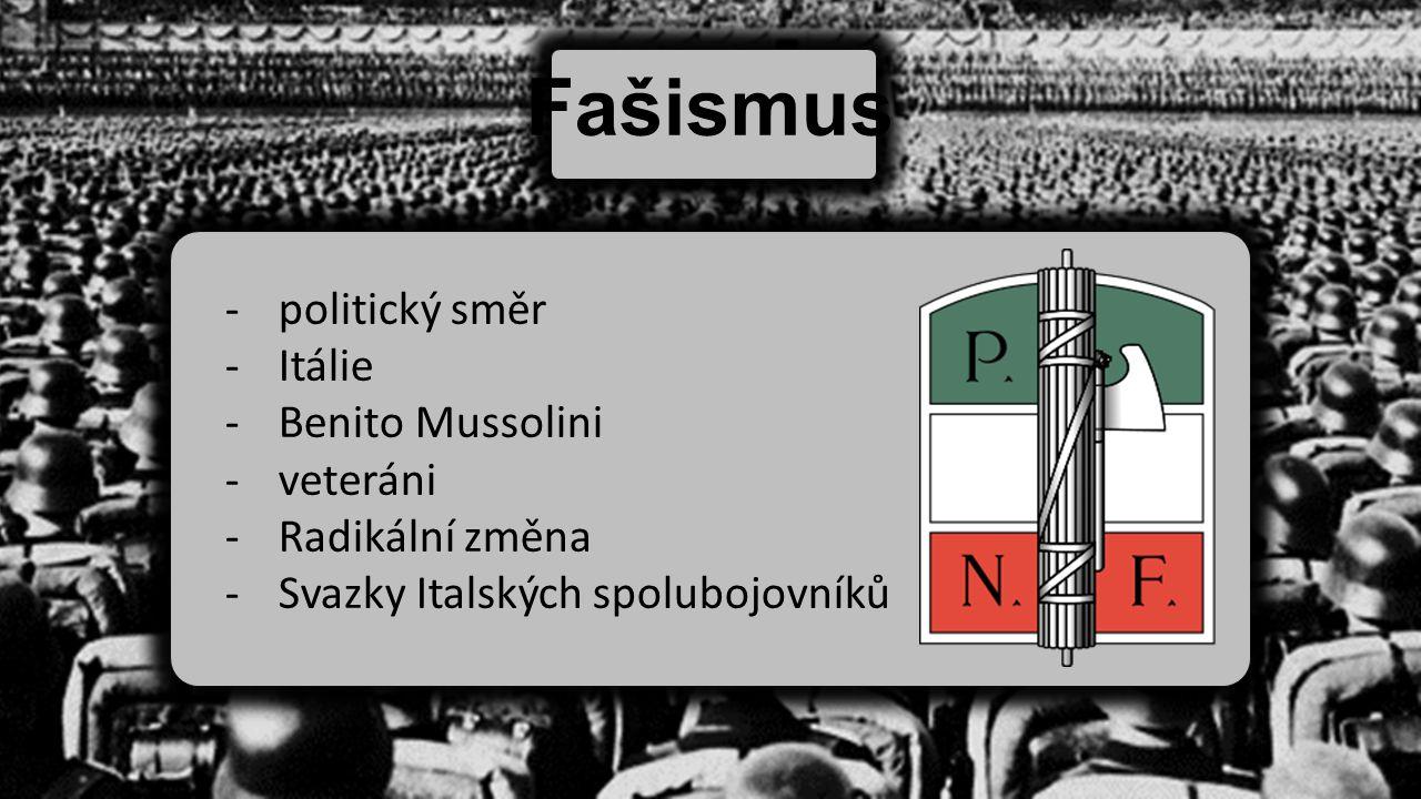 Fašismus -politický směr -Itálie -Benito Mussolini -veteráni -Radikální změna -Svazky Italských spolubojovníků