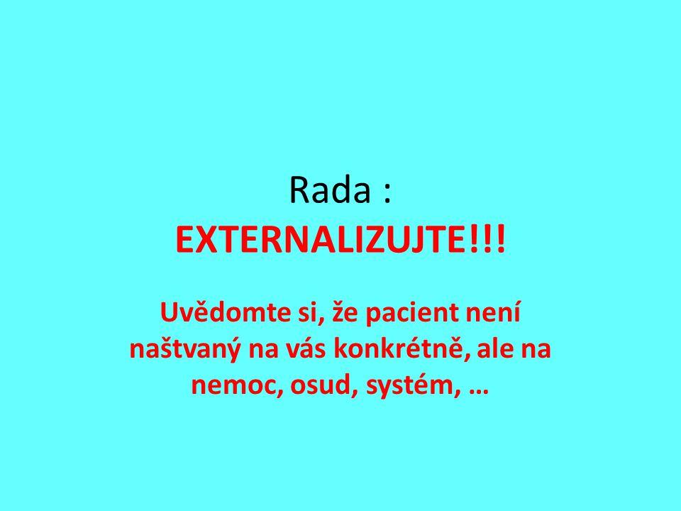 Rada : EXTERNALIZUJTE!!! Uvědomte si, že pacient není naštvaný na vás konkrétně, ale na nemoc, osud, systém, …