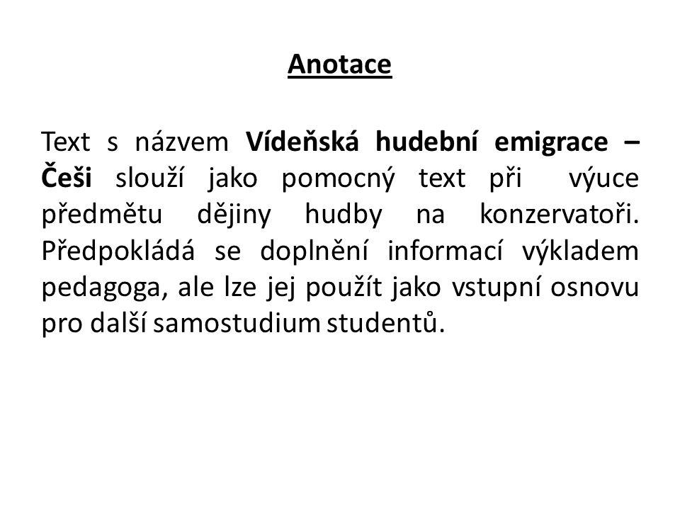 Anotace Text s názvem Vídeňská hudební emigrace – Češi slouží jako pomocný text při výuce předmětu dějiny hudby na konzervatoři.