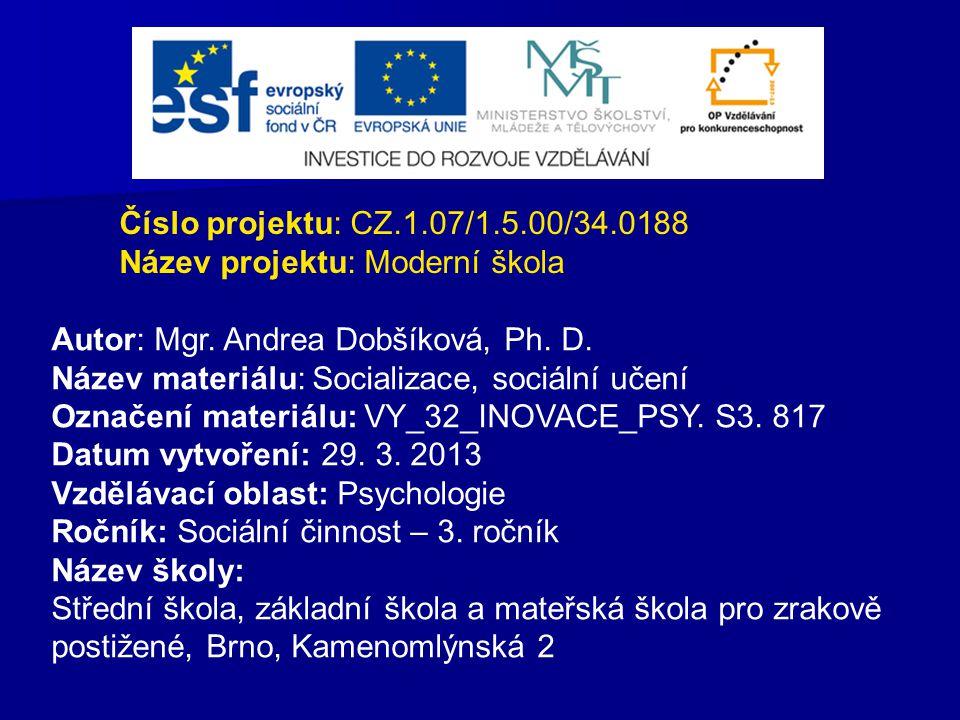 Číslo projektu: CZ.1.07/1.5.00/34.0188 Název projektu: Moderní škola Autor: Mgr. Andrea Dobšíková, Ph. D. Název materiálu: Socializace, sociální učení
