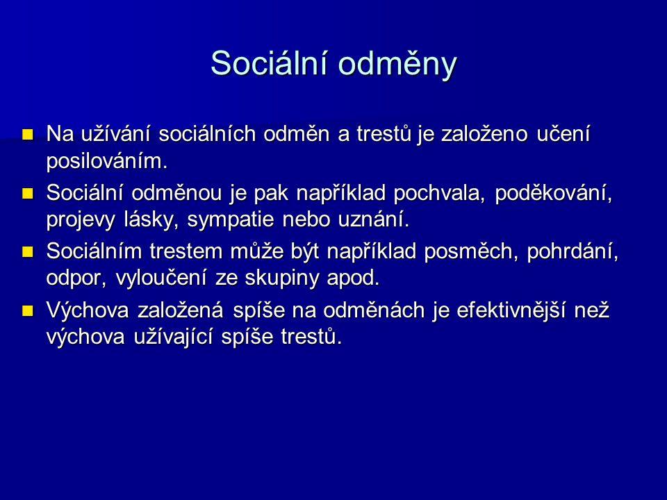 Sociální odměny Na užívání sociálních odměn a trestů je založeno učení posilováním. Na užívání sociálních odměn a trestů je založeno učení posilováním