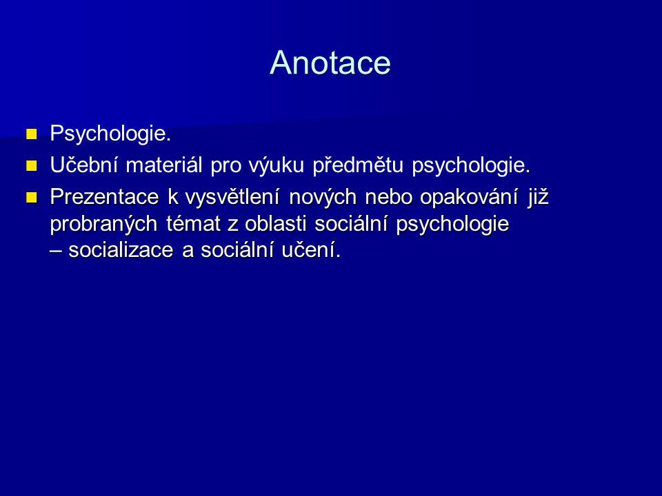 Anotace Psychologie.. Učební materiál pro výuku předmětu psychologie. Prezentace k vysvětlení nových nebo opakování již probraných témat z oblasti soc