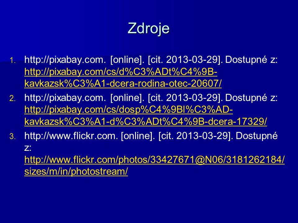 Zdroje 1. 1. http://pixabay.com. [online]. [cit. 2013-03-29]. Dostupné z: http://pixabay.com/cs/d%C3%ADt%C4%9B- kavkazsk%C3%A1-dcera-rodina-otec-20607