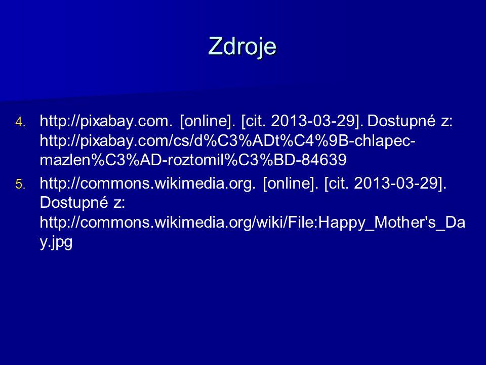 Zdroje 4. 4. http://pixabay.com. [online]. [cit. 2013-03-29]. Dostupné z: http://pixabay.com/cs/d%C3%ADt%C4%9B-chlapec- mazlen%C3%AD-roztomil%C3%BD-84