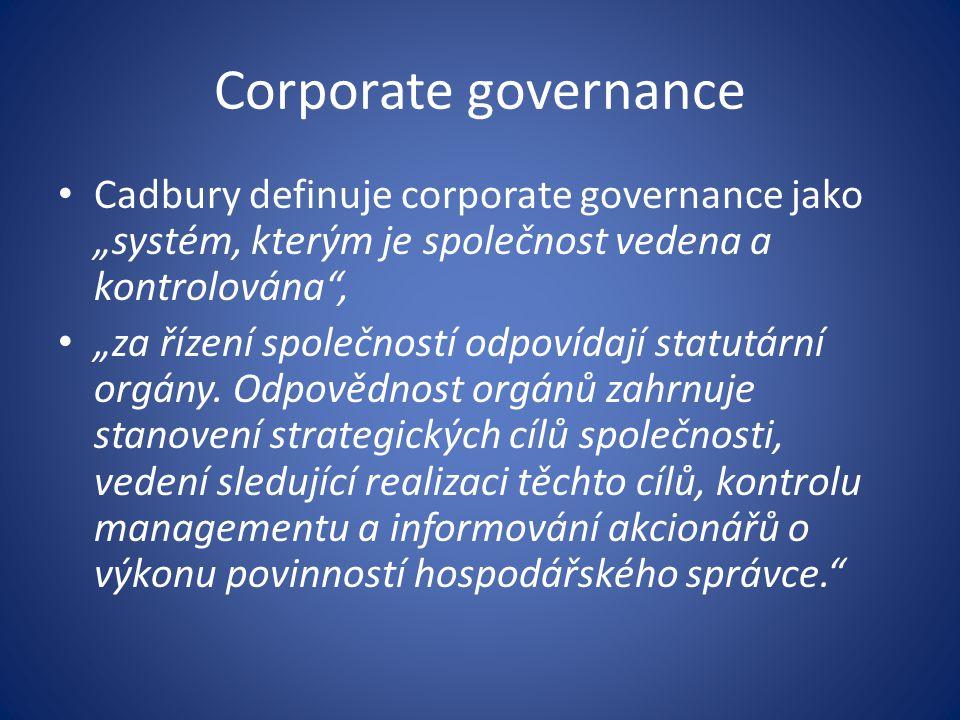 """Corporate governance Cadbury definuje corporate governance jako """"systém, kterým je společnost vedena a kontrolována"""", """"za řízení společností odpovídaj"""