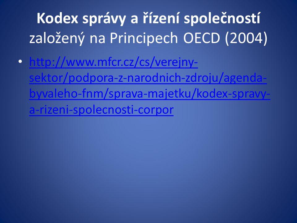 Kodex správy a řízení společností založený na Principech OECD (2004) http://www.mfcr.cz/cs/verejny- sektor/podpora-z-narodnich-zdroju/agenda- byvaleho