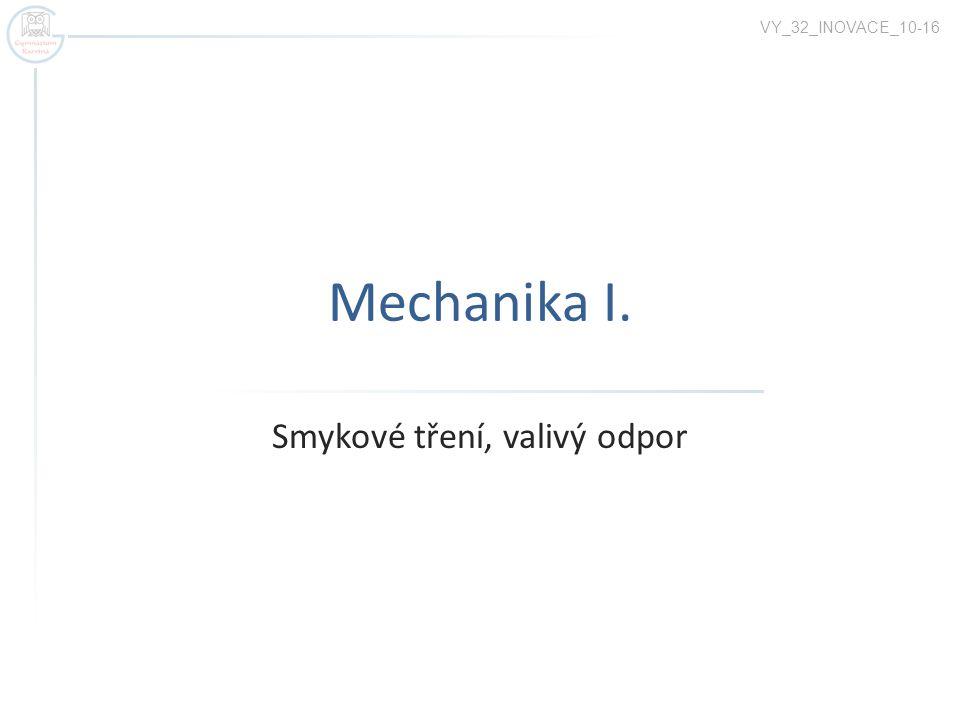 Mechanika I. Smykové tření, valivý odpor VY_32_INOVACE_10-16