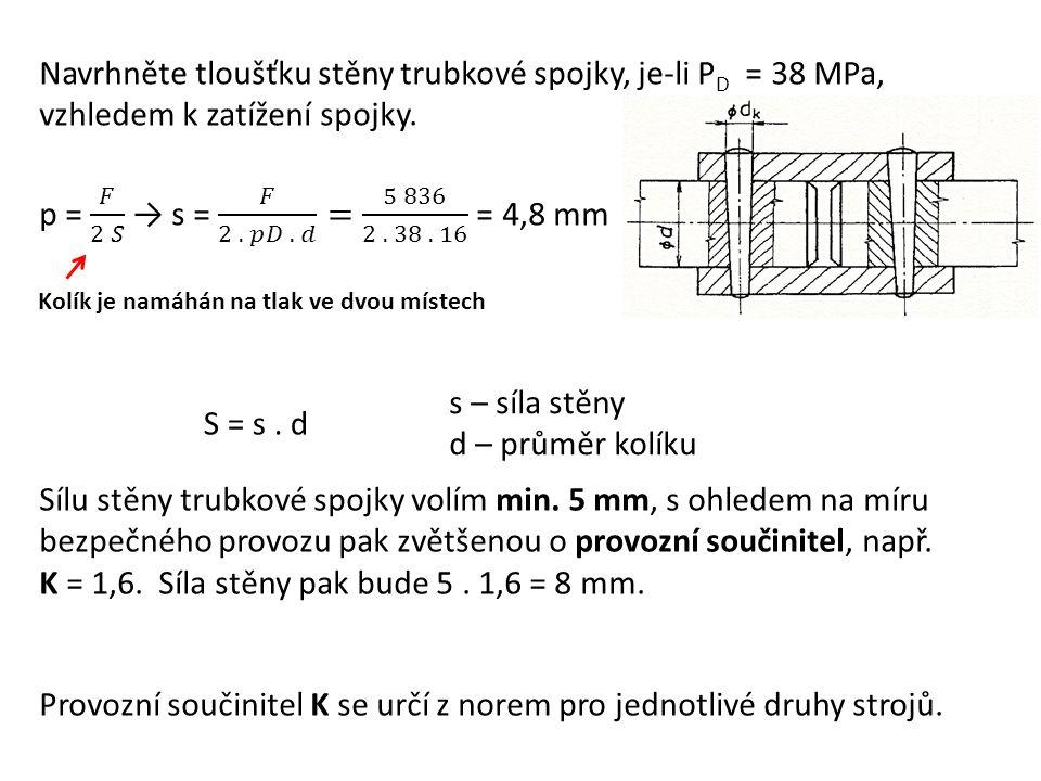 Kolík je namáhán na tlak ve dvou místech Sílu stěny trubkové spojky volím min. 5 mm, s ohledem na míru bezpečného provozu pak zvětšenou o provozní sou