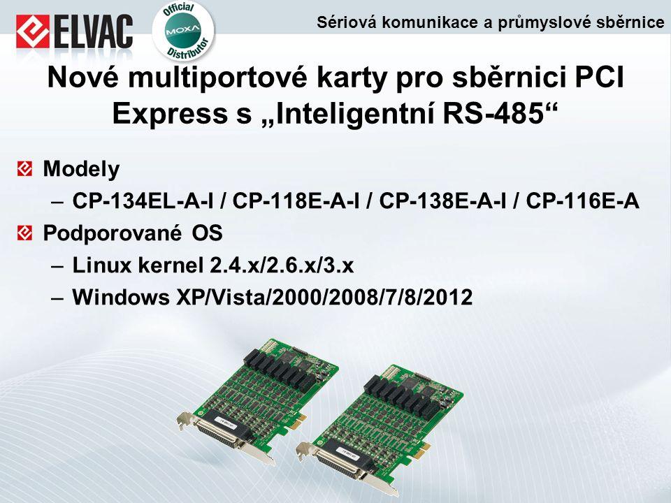 """Nové multiportové karty pro sběrnici PCI Express s """"Inteligentní RS-485"""" Modely –CP-134EL-A-I / CP-118E-A-I / CP-138E-A-I / CP-116E-A Podporované OS –"""