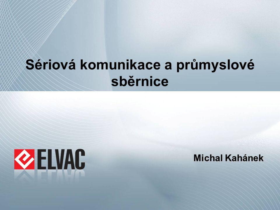 Sériová komunikace a průmyslové sběrnice Michal Kahánek