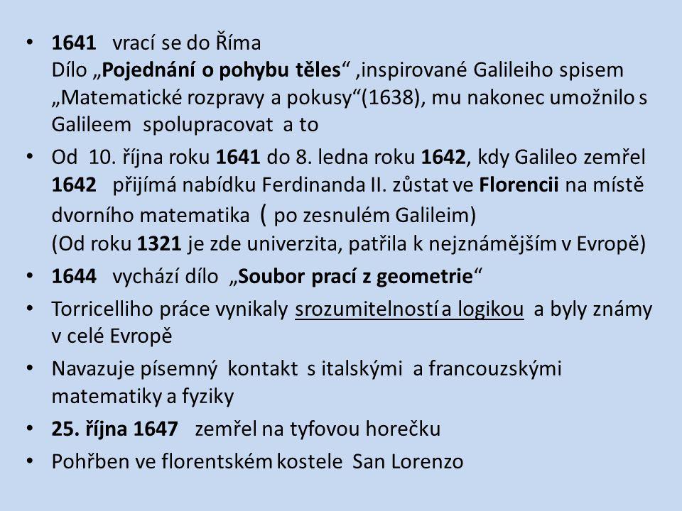 """1641 vrací se do Říma Dílo """"Pojednání o pohybu těles ,inspirované Galileiho spisem """"Matematické rozpravy a pokusy (1638), mu nakonec umožnilo s Galileem spolupracovat a to Od 10."""
