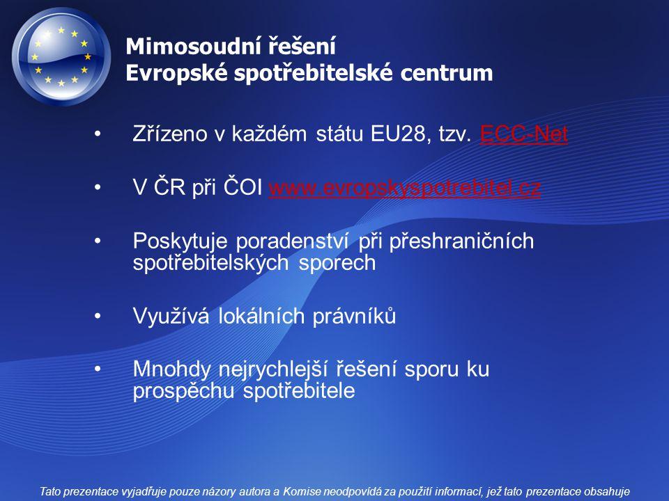 Mimosoudní řešení Evropské spotřebitelské centrum Zřízeno v každém státu EU28, tzv. ECC-NetECC-Net V ČR při ČOI www.evropskyspotrebitel.czwww.evropsky