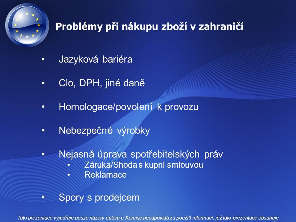Problémy při nákupu zboží v zahraničí Jazyková bariéra Clo, DPH, jiné daně Homologace/povolení k provozu Nebezpečné výrobky Nejasná úprava spotřebitel