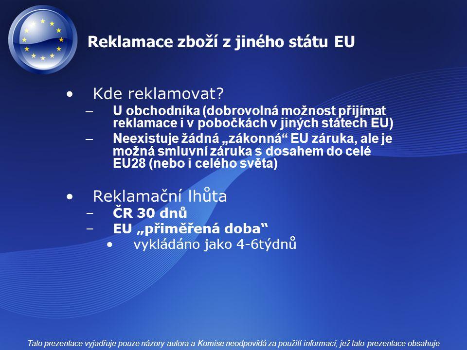 Reklamace zboží z jiného státu EU Kde reklamovat? –U obchodníka (dobrovolná možnost přijímat reklamace i v pobočkách v jiných státech EU) –Neexistuje