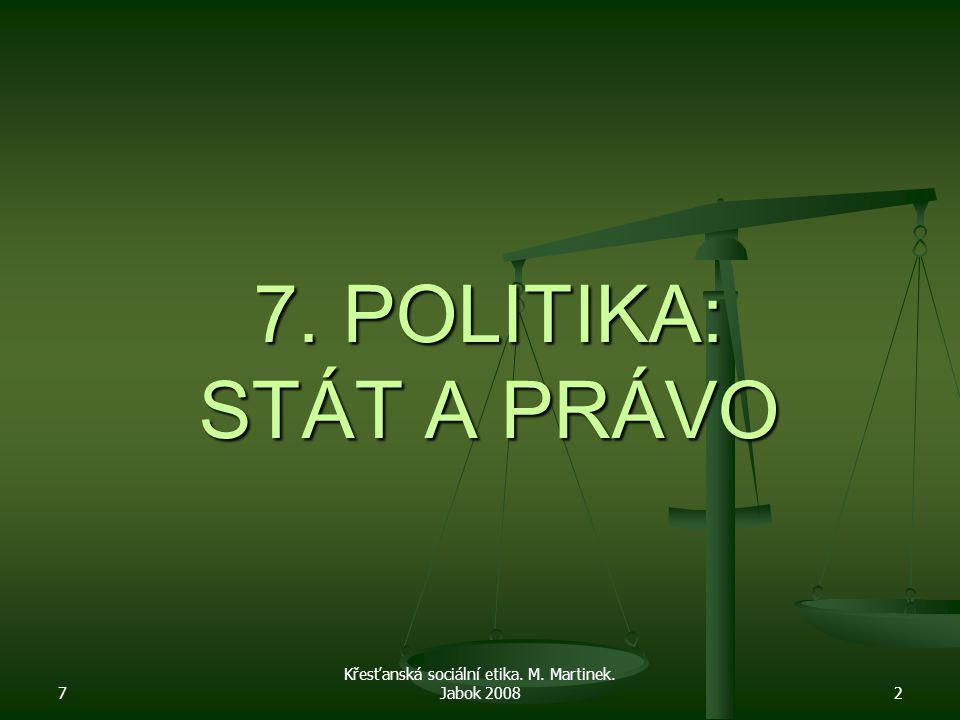 7 Křesťanská sociální etika. M. Martinek. Jabok 20082 7. POLITIKA: STÁT A PRÁVO