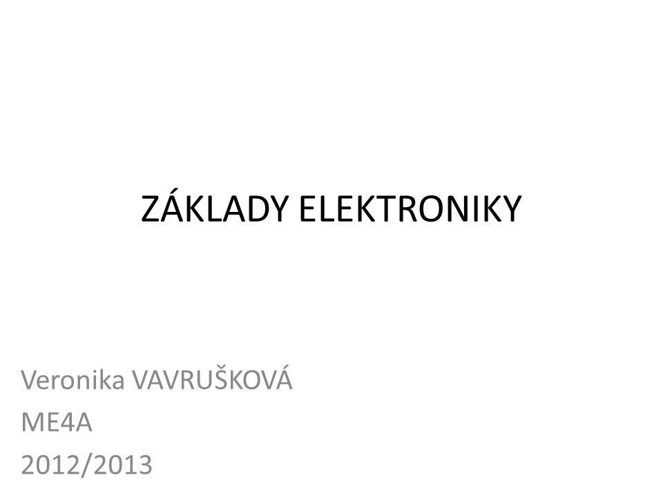 ZÁKLADY ELEKTRONIKY Veronika VAVRUŠKOVÁ ME4A 2012/2013