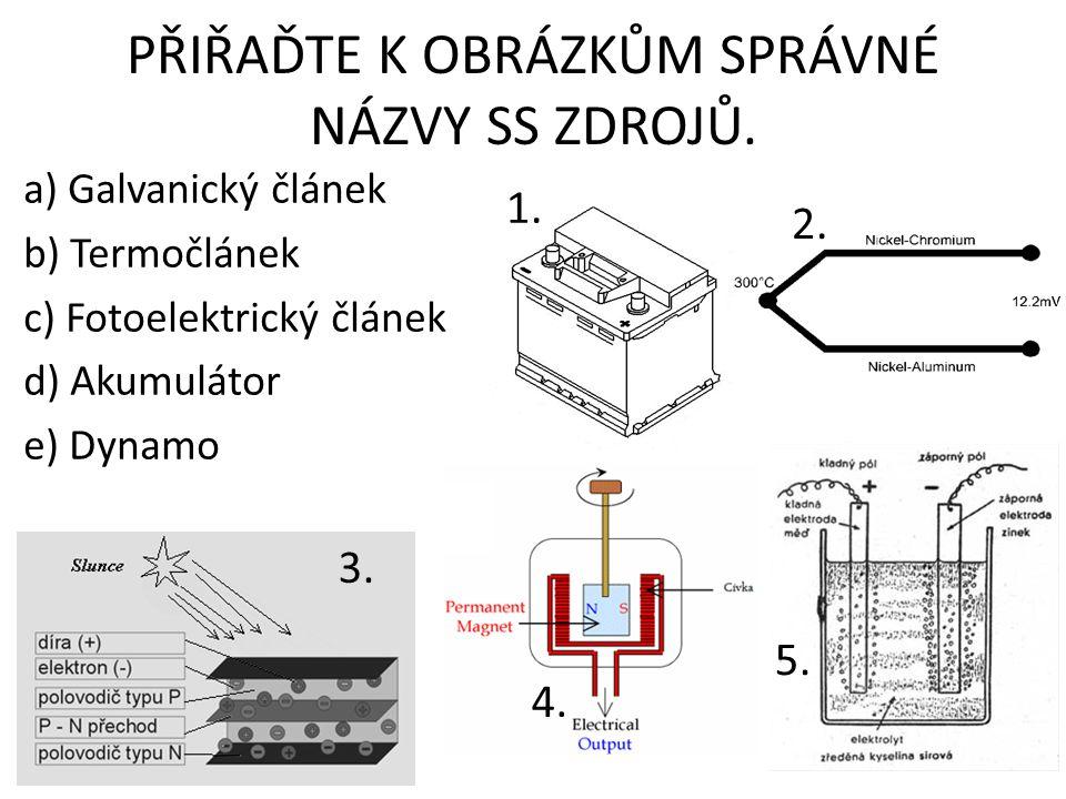 PŘIŘAĎTE K OBRÁZKŮM SPRÁVNÉ NÁZVY SS ZDROJŮ. a) Galvanický článek b) Termočlánek c) Fotoelektrický článek d) Akumulátor e) Dynamo 1. 2. 3. 4. 5.