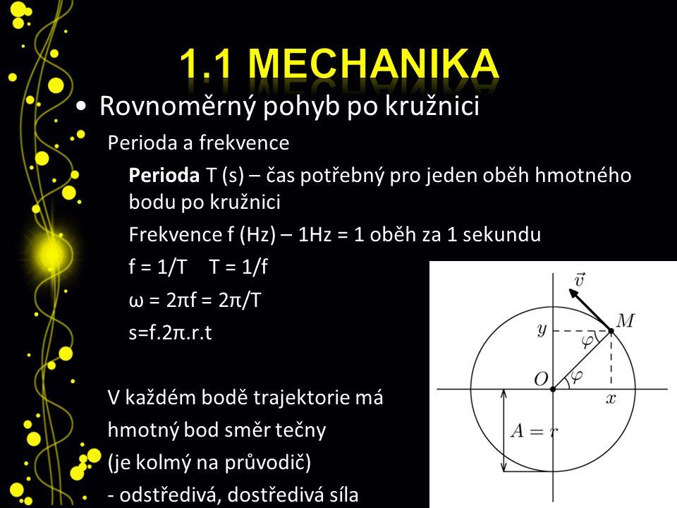 Rovnoměrný pohyb po kružnici Perioda a frekvence Perioda T (s) – čas potřebný pro jeden oběh hmotného bodu po kružnici Frekvence f (Hz) – 1Hz = 1 oběh