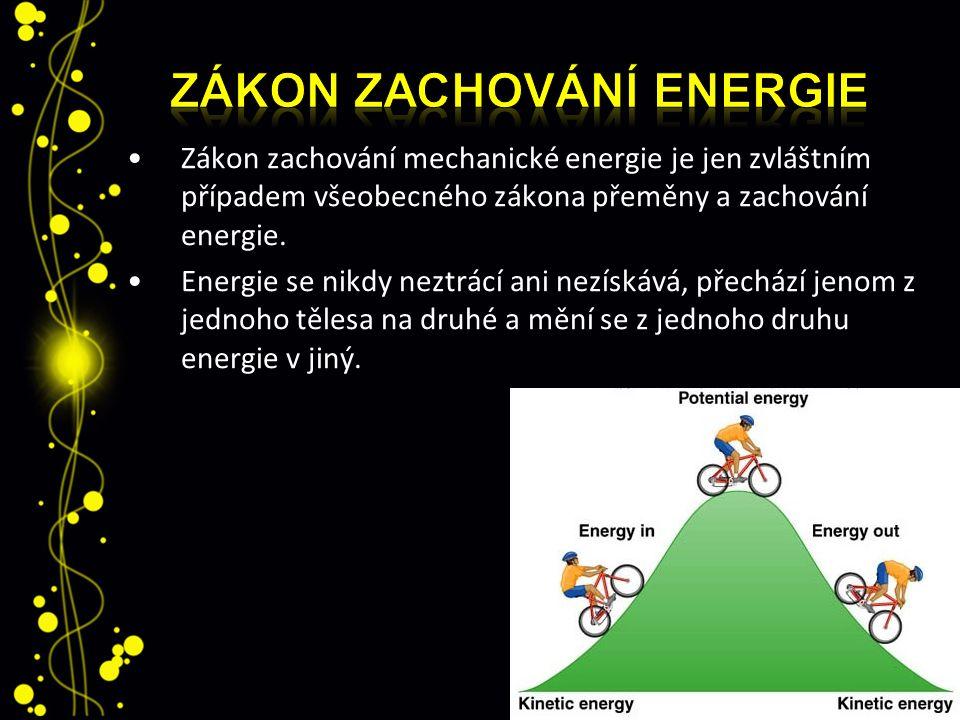 Zákon zachování mechanické energie je jen zvláštním případem všeobecného zákona přeměny a zachování energie. Energie se nikdy neztrácí ani nezískává,