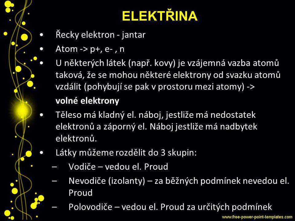ELEKTŘINA Řecky elektron - jantar Atom -> p+, e-, n U některých látek (např. kovy) je vzájemná vazba atomů taková, že se mohou některé elektrony od sv