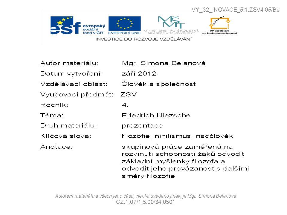 Autorem materiálu a všech jeho částí, není-li uvedeno jinak, je Mgr. Simona Belanová CZ.1.07/1.5.00/34.0501 VY_32_INOVACE_5.1.ZSV4.05/Be