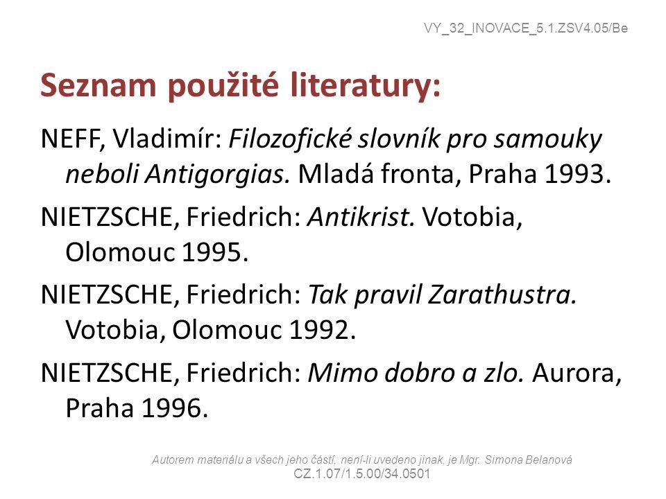 Seznam použité literatury: NEFF, Vladimír: Filozofické slovník pro samouky neboli Antigorgias.