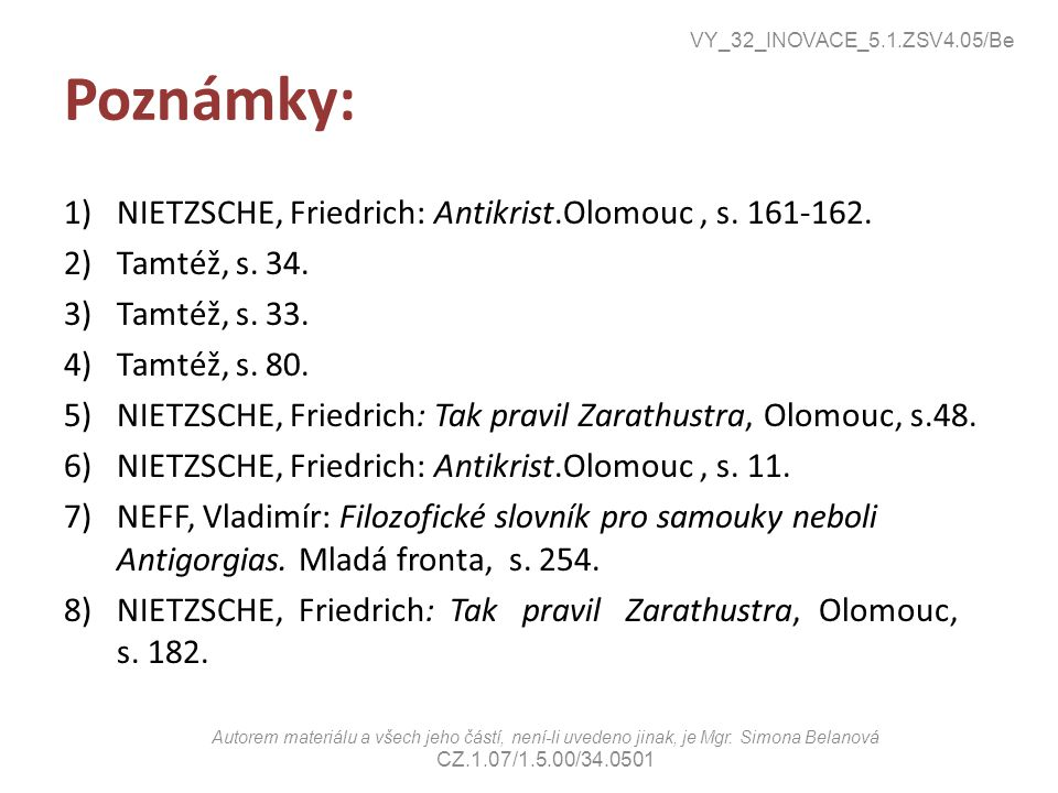 Poznámky: 1)NIETZSCHE, Friedrich: Antikrist.Olomouc, s. 161-162. 2)Tamtéž, s. 34. 3)Tamtéž, s. 33. 4)Tamtéž, s. 80. 5)NIETZSCHE, Friedrich: Tak pravil