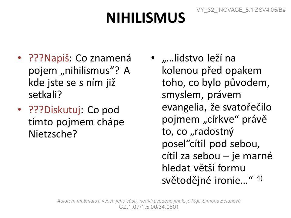 """NIHILISMUS ???Napiš: Co znamená pojem """"nihilismus""""? A kde jste se s ním již setkali? ???Diskutuj: Co pod tímto pojmem chápe Nietzsche? """"…lidstvo leží"""