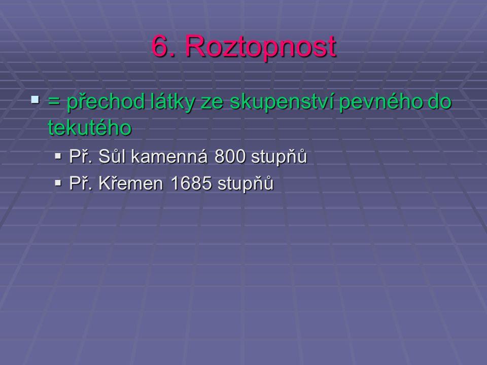 6.Roztopnost ==== přechod látky ze skupenství pevného do tekutého PPPPř.